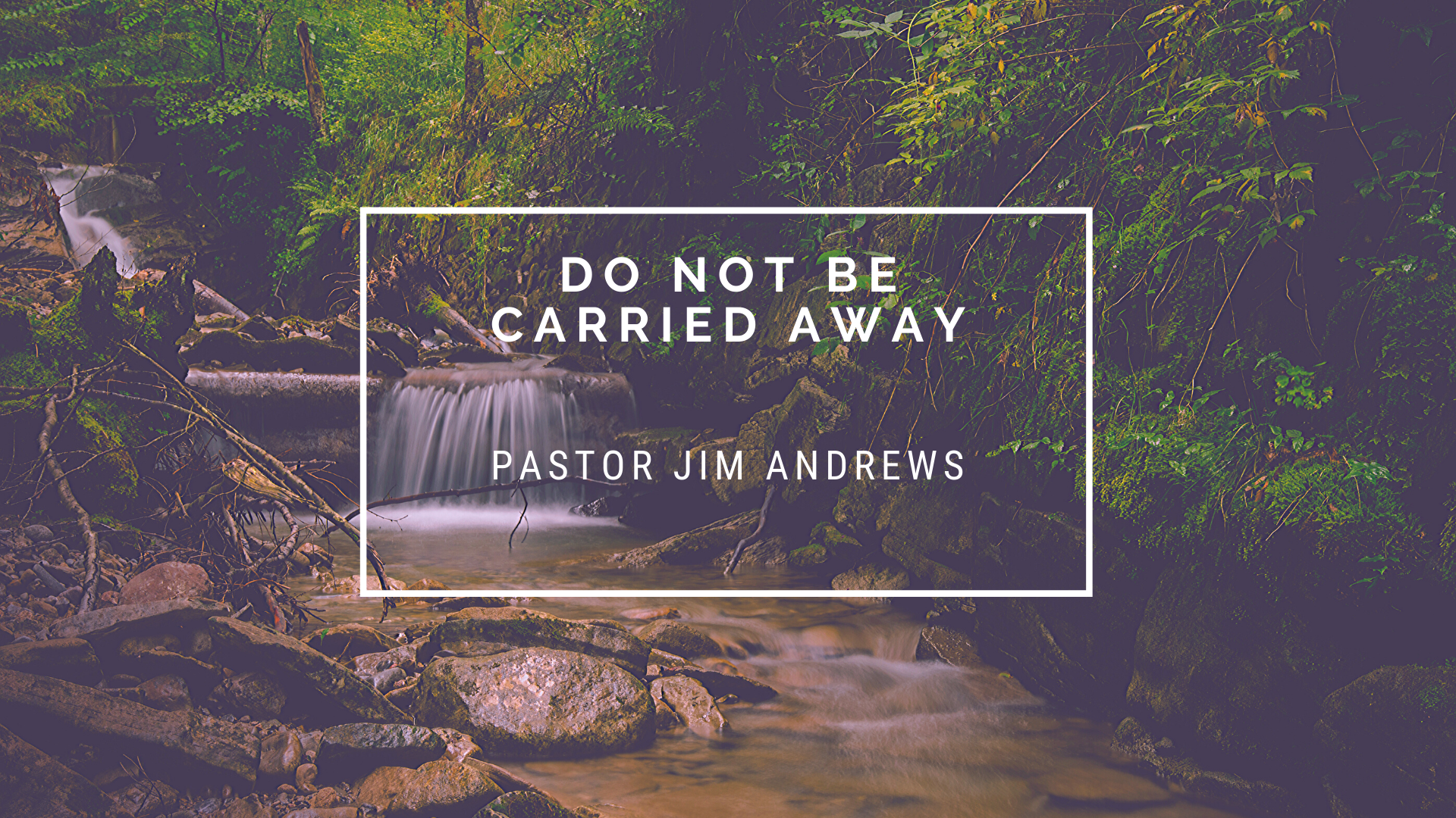 Do Not Be Carried Away