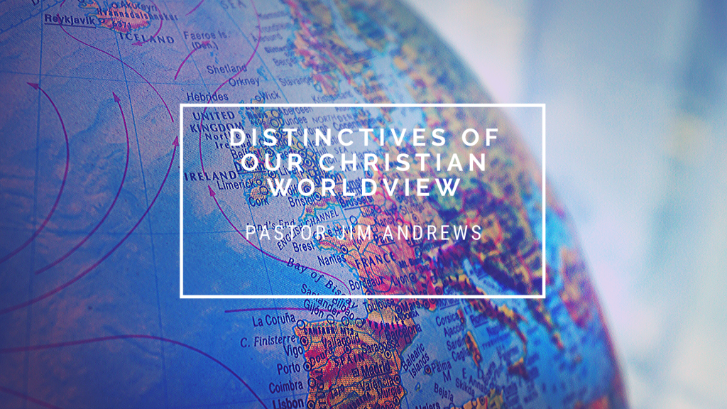 Distinctives of our Christian Worldview